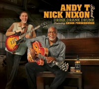 Andy T - Nick Nixon Band – Drink Drank Drunk feat. Anson Funderburgh