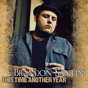 Brandon Santini – This Time Another Year