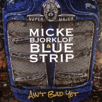 Micke Bjorklof & Blue Strip – Ain't Bad Yet