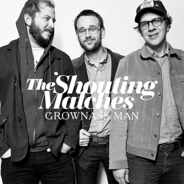 The Shouting Matches – Grownass Man