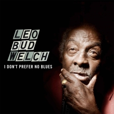 Leo Bud Welch – I Don't Prefer No Blues