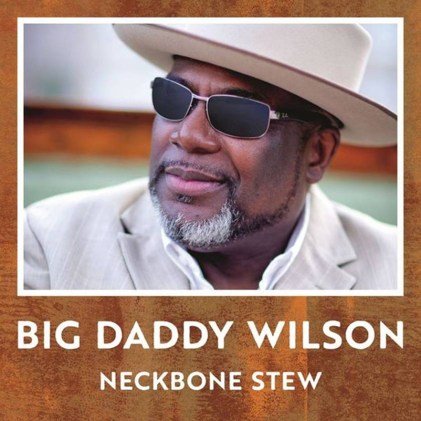 Big Daddy Wilson - Neckbone Stew