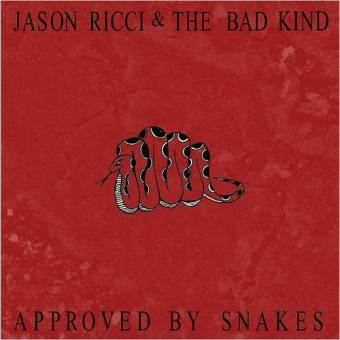 Jason Ricci & The Bad Kind - Approved By Snakes