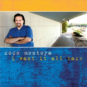 Coco Montoya - I Want It All Back