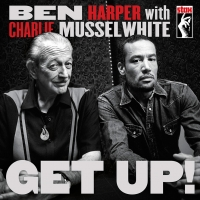 Ben Harper With Charlie Musselwhite – Get Up!