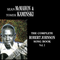 Sean McMahon & Tomek Kamiński - The Complete Robert Johnson Songbook vol.1