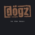 Dogz – To The Bone